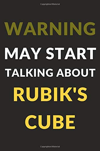 Warning May Start Talking About Rubik's Cube: Rubik's Cube Journal Notebook to Write Down Things, Take Notes, Record Plans or Keep Track of Habits (6' x 9' - 120 Pages)