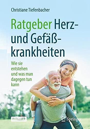 Ratgeber Herz- und Gefäßkrankheiten: Wie sie entstehen und was man dagegen tun kann (German Editio