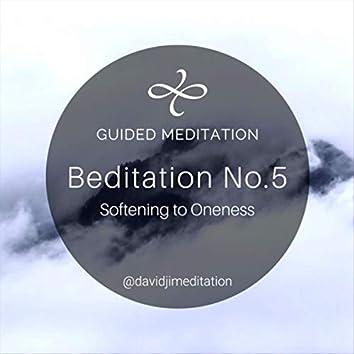 Beditation, No. 5: Softening to Oneness
