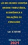 Lei de Crimes contra Ordem Tributária, Econômica e Relações de Consumo – Lei 8.137/90: Atualizada - 2021 (Portuguese Edition)