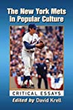 The New York Mets in Popular Culture: Critical Essays