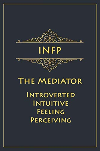 INFP - The Mediator (Introverted, Intuitive, Feeling, Perceiving): Myers-Briggs Notebook for Idealists/Mediators - 120 pages, 6x9