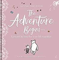 Winnie-the Pooh: The Adventure Begins ... Lessons in Love for your Life Together: For engagements, weddings and anniversaries (Winnie the Pooh)