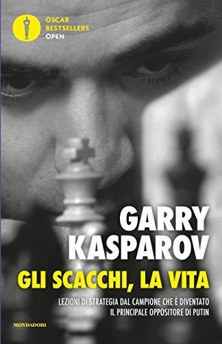 Gli scacchi, la vita: Lezioni di strategia dal campione che è diventato il principale oppositore di Putin (Italian Edition)