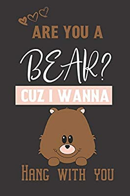 Are you a Bear? Cuz i wanna hang with you: Cute & funny Bear gifts for women,men,kids,boys,girls and home: 6x9 blank Lined notebook/Journal to write in