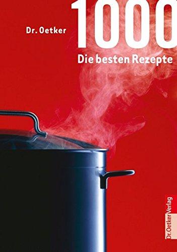 Dr. Oetker 1000 - die besten Rezepte (Kochen und Backen Einzelthemen)