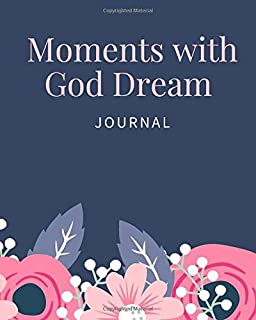 Moments with God Dream Journal: dream journal for women , men , girls and kids , interpretation of dreams , A Great Dream ...