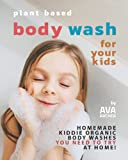 Plant Based Body Wash for Your Kids: Homemade Kiddie Organic Body Washes You Need to Try at Home!