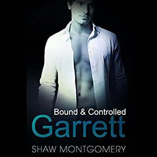 Garrett     Bound & Controlled, Book 1              By:                                                                                                                                 Shaw Montgomery                               Narrated by:                                                                                                                                 Kenneth Obi                      Length: 3 hrs and 56 mins     60 ratings     Overall 4.5