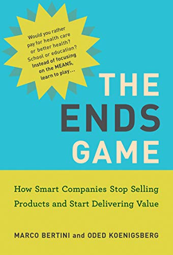 The Ends Game: How Smart Companies Stop Selling Products and Start Delivering Value (Management on the Cutting Edge) (English Edition)
