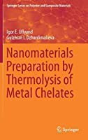 Nanomaterials Preparation by Thermolysis of Metal Chelates (Springer Series on Polymer and Composite Materials)