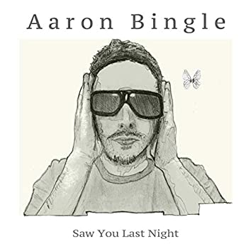 Saw You (Last Night)