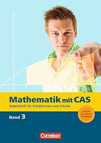 Mathematik mit CAS: Band 3 - Beurteilende Statistik, analytische Geometrie, Integralrechnung: CAS-Arbeitsheft