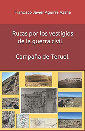 Rutas por los vestigios de la guerra civil. Campaña de Teruel.