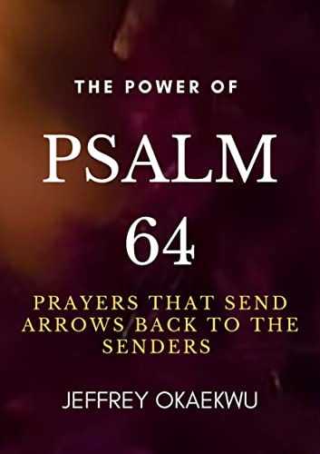 THE POWER OF PSALM 64: Prayers that send arrows back to the senders (English Edition)