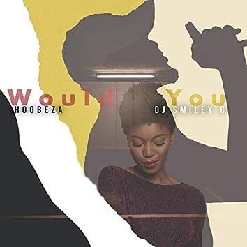 Would You (feat. Hoobeza)