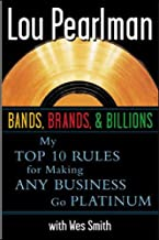 Bands Brands and Billions: My Top Ten Rules for Success in Any Business