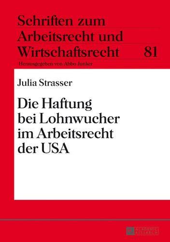 Die Haftung bei Lohnwucher im Arbeitsrecht der USA (Schriften zum Arbeitsrecht und Wirtschaftsrecht, Band 81)