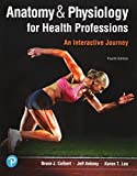 Anatomy & Physiology for Health Professions: An Interactive Journey Plus MyLab Health Professions with Pearson eText -- Access Card Package (4th Edition)
