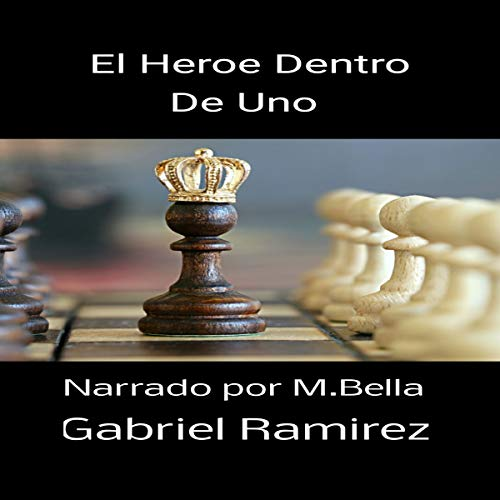 El Heroe Dentro De Uno [The Hero Within]                   By:                                                                                                                                 Gabriel Ramirez                               Narrated by:                                                                                                                                 M. Bella                      Length: 3 hrs and 10 mins     1 rating     Overall 5.0