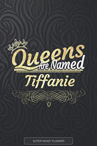 Tiffanie: Queens Are Named Tiffanie - Tiffanie Name Custom Gift Planner Calendar Notebook Journal