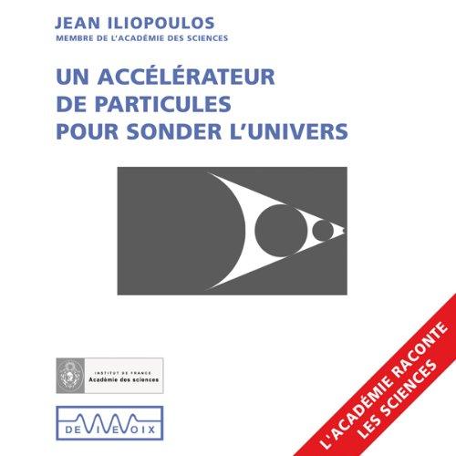 Un accélérateur de particules pour sonder l'univers audiobook cover art