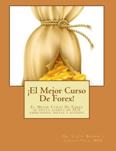 El Mejor Curso De Forex! / The Best Forex Course!: El Mejor...