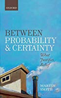Between Probability and Certainty: What Justifies Belief