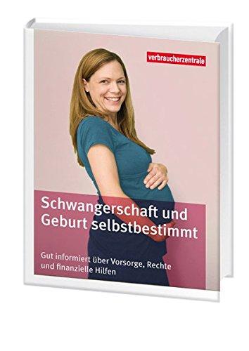 Schwangerschaft und Geburt selbstbestimmt: Gut informiert über Vorsorge, Rechte und finanzielle Hilfen