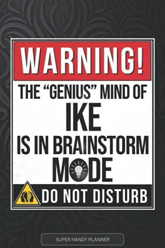 Ike: Warning The Genius Mind Of Ike Is In Brainstorm Mode - Ike Name Custom Gift Planner Calendar Notebook Journal