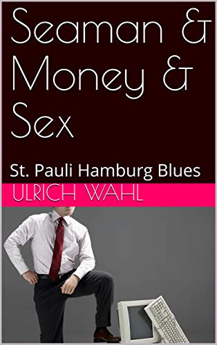 Seaman & Money & Sex: St. Pauli Hamburg Blues (English Edition)