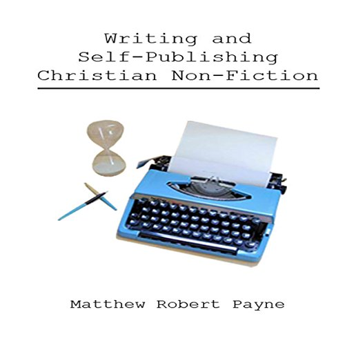 Writing and Self-Publishing Christian Nonfiction audiobook cover art