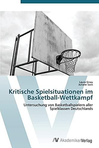 Kritische Spielsituationen im Basketball-Wettkampf: Untersuchung von Basketballspielern aller Spielklassen Deutschlands