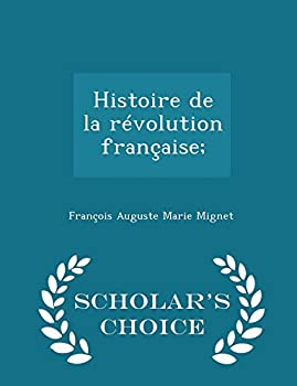 Paperback Histoire de la Revolution Francaise; - Scholar's Choice Edition Book