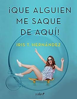 Que alguien me saque de aquí (Spanish Edition) by [Iris T. Hernández]