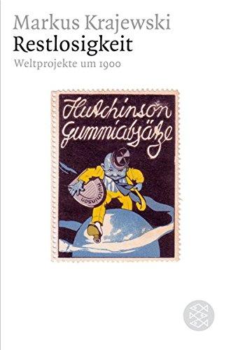 Restlosigkeit: Weltprojekte um 1900 (Figuren des Wissens/Bibliothek)