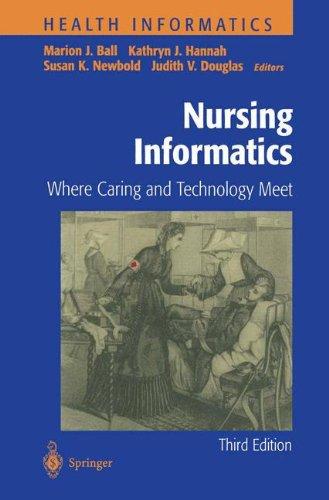 Nursing Informatics: Where Caring and Technology Meet (Health Informatics)