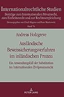 Auslandische Beweissicherungsverfahren Im Inlandischen Prozess: Ein Anwendungsfall Der Substitution Im Internationalen Zivilprozessrecht (Internationalrechtliche Studien: Beitrage zum Internationalen Privatrecht, zum Einheitsrecht und zur Rechtsvergleichung)