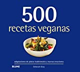 500 recetas veganas: Adaptaciones de platos tradicionales y nuevas creaciones