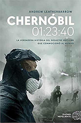 Chernóbil. 01:23:40: La verdadera historia del desastre nuclear que conmocionó al mundo (NEFELIBATA)