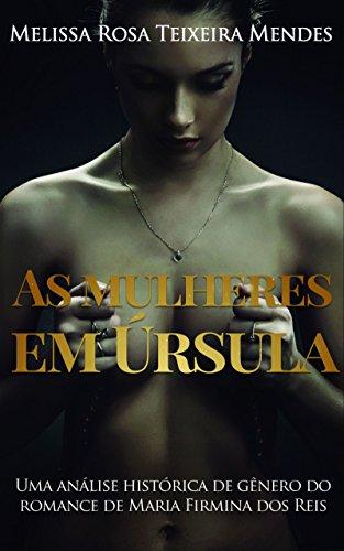 As mulheres em Úrsula: Uma análise histórica de gênero do romance de Maria Firmina dos Reis