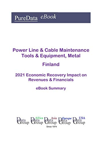 Power Line & Cable Maintenance Tools & Equipment, Metal Finland Summary: 2021 Economic Recovery Impact on Revenues & Financials (English Edition)