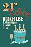 21st Birthday Bucket list 1. Champagne 2. Glass 3. Ice: Funny Personalized Gag Birthday Journal Notebook Gift For Anybody