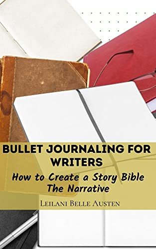 Bullet Journaling for Writers: How to Create a Story Bible the Narrative (English Edition)
