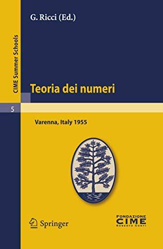 Teoria dei numeri: Lectures given at a Summer School of the Centro Internazionale Matematico Estivo (C.I.M.E.) held in Varenna (Como), Italy, August 16-25, 1955 (C.I.M.E. Summer Schools Vol. 5)