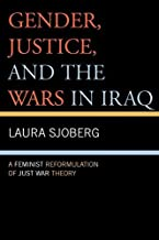Gender, Justice, And the Wars in Iraq: A Feminist Reformulation of Just War Theory by Laura Sjoberg (2006-05-26)