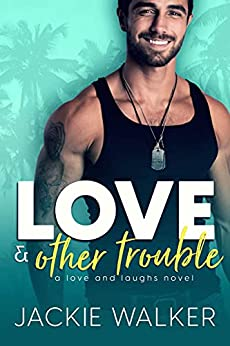 Love & Other Trouble: A Single Dad Rom Com (Love and Laughs Book 4) by [Jackie Walker]