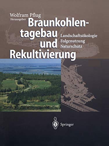 Braunkohlentagebau und Rekultivierung: Landschaftsökologie ― Folgenutzung ― Naturschutz