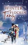 Winterflockentanz: Liebesroman von Birgit Gruber