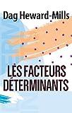 Les facteurs déterminants (French Edition)